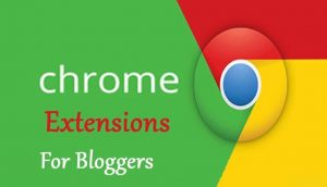 Top Chrome Extensions for Bloggers